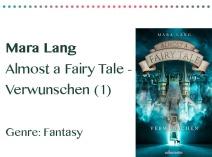 rezensionen__0046_Mara Lang Almost a Fairy Tale - Verwunschen (1) Genre_ Fantasy