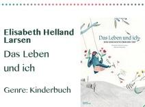 rezensionen__0047_Elisabeth Helland Larsen Das Leben und ich Genre_ Kinderbuch