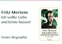 Fritz Mertens Ich wollte Liebe und lernte hassen_ Genre_ Biog