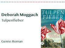 _0014_Deborah Moggach Tulpenfieber Genre_ Roman Kopie