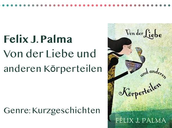 _0032_Felix J. Palma Von der Liebe und anderen Körperteilen Genre_ K Kopie